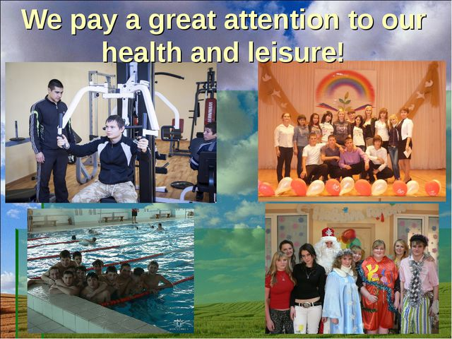 We pay a great attention to our health аnd leisure!