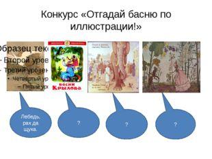 Конкурс «Отгадай басню по иллюстрации!» Лебедь, рак да щука. ? ? ?