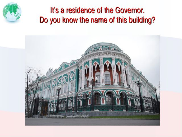 It's a residence of the Governor. Do you know the name of this building?