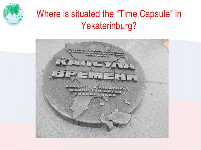 """Where is situated the """"Time Capsule"""" in Yekaterinburg?"""