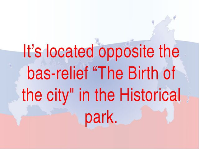 """It's located opposite the bas-relief """"The Birth of the city"""" in the Historica..."""