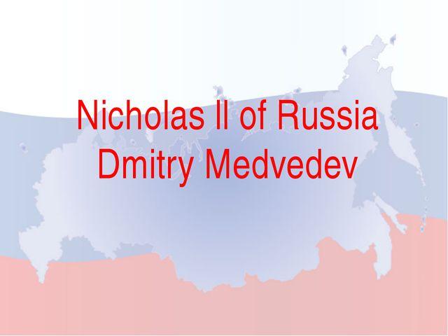 Nicholas ll of Russia Dmitry Medvedev