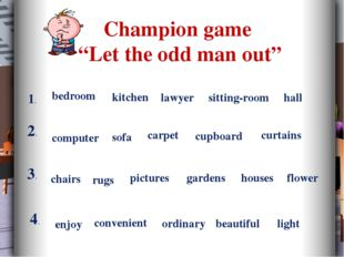 "Champion game ""Let the odd man out"" 1. bedroom kitchen lawyer sitting-room ha"