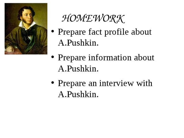 HOMEWORK Prepare fact profile about A.Pushkin. Prepare information about A.Pu...