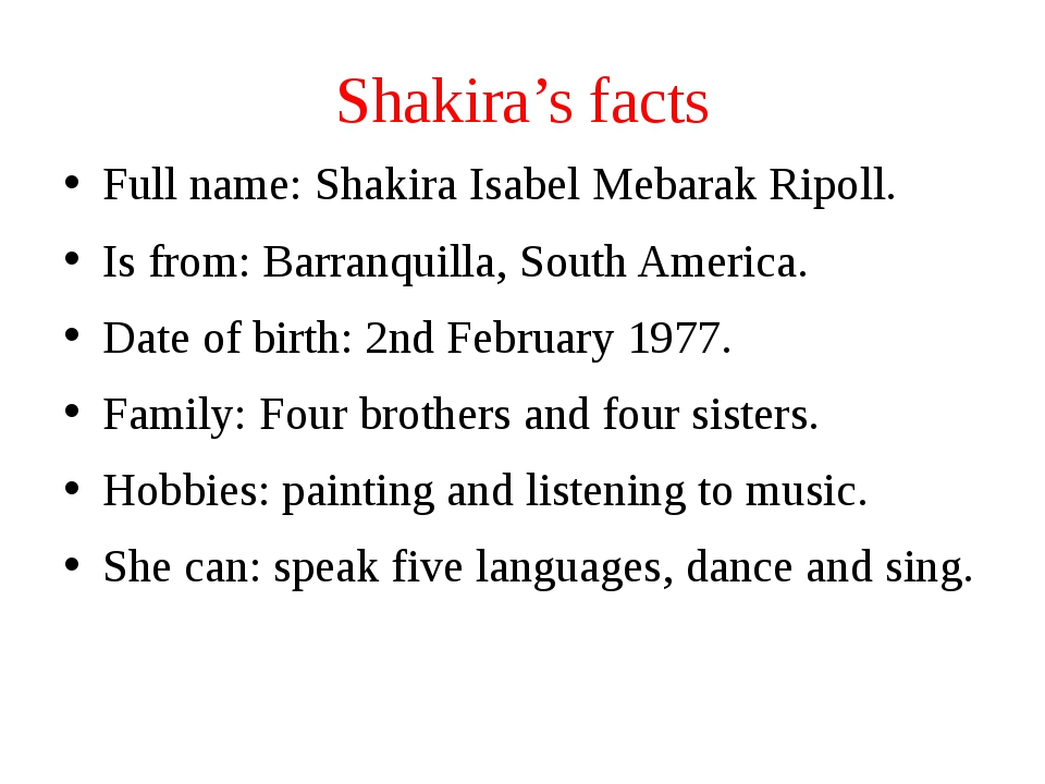 Shakira's facts Full name: Shakira Isabel Mebarak Ripoll. Is from: Barranquil...