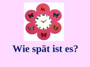 Wie spät ist es?