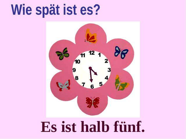 Es ist halb fünf.