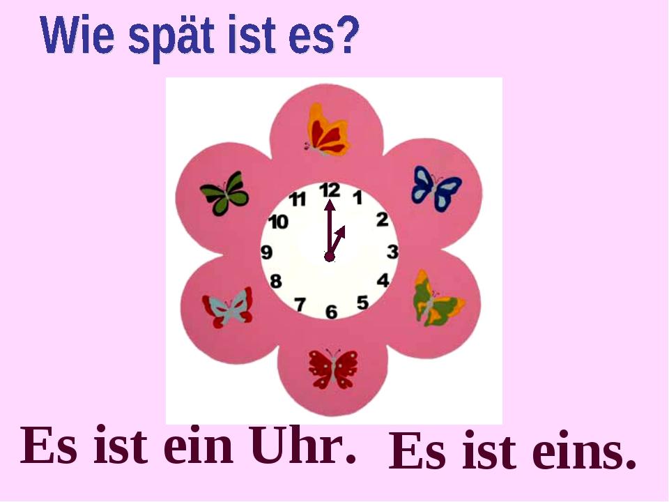 Es ist ein Uhr. Es ist eins.