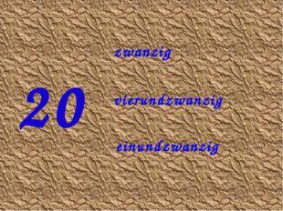 20 vierundzwanzig zwanzig einundzwanzig