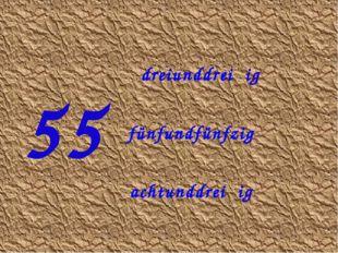 55 dreiunddreiβig fünfundfünfzig achtunddreiβig
