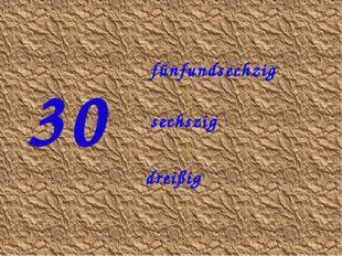 30 sechszig fünfundsechzig dreißig