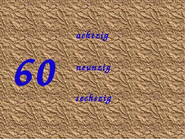 60 sechszig neunzig achtzig