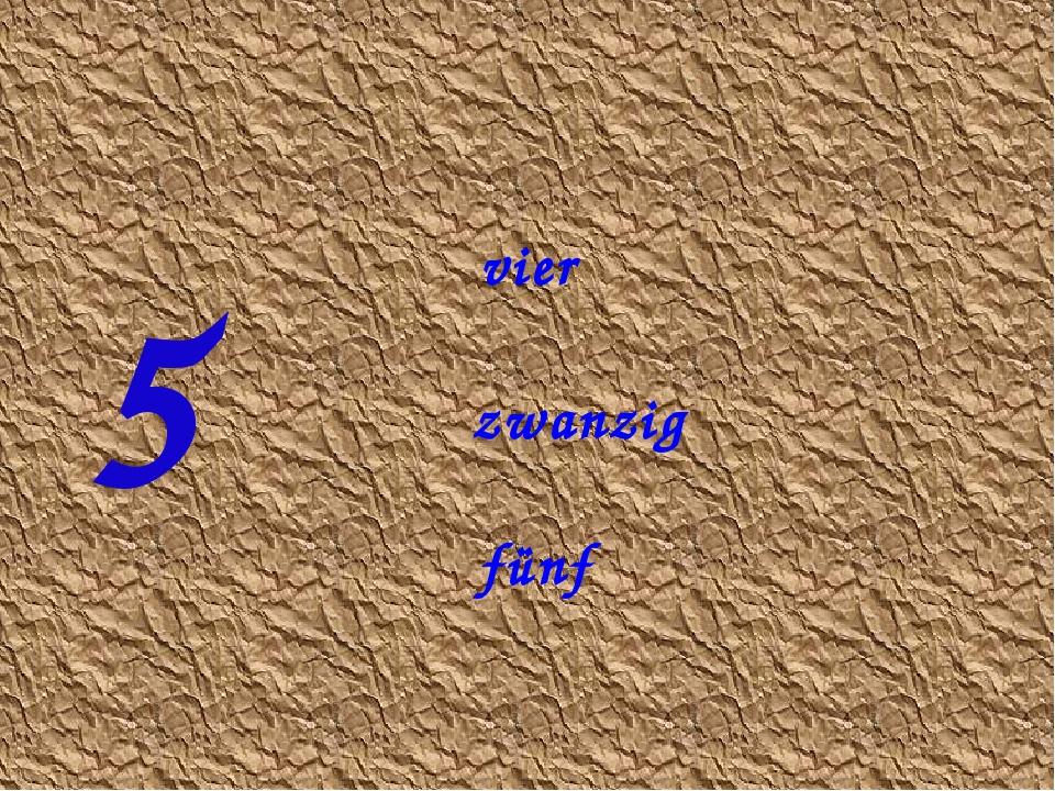 5 zwanzig vier fünf