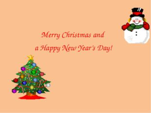 Merry Christmas and a Happy New Year's Day!