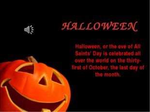 Halloween, or the eve of All Saints' Day is celebrated all over the world on