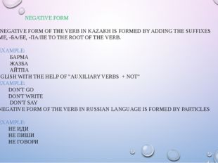 NEGATIVE FORM THE NEGATIVE FORM OF THE VERB IN KAZAKH IS FORMED BY ADDING TH