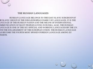 RUSSIAN LANGUAGE BELONGS TO THE EAST SLAVIC SUBGROUP OF THE SLAVIC GROUP OF
