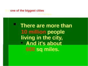 It's one of the biggest cities in Europe There are more than 10 million peopl