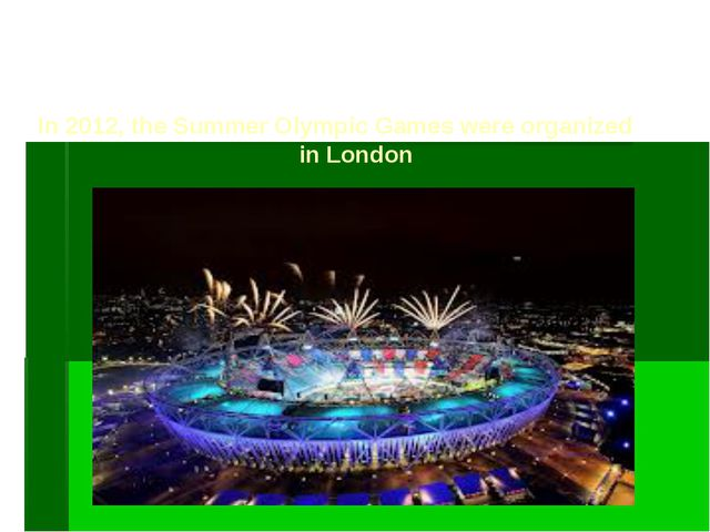 In 2012, the Summer Olympic Games were organized in London