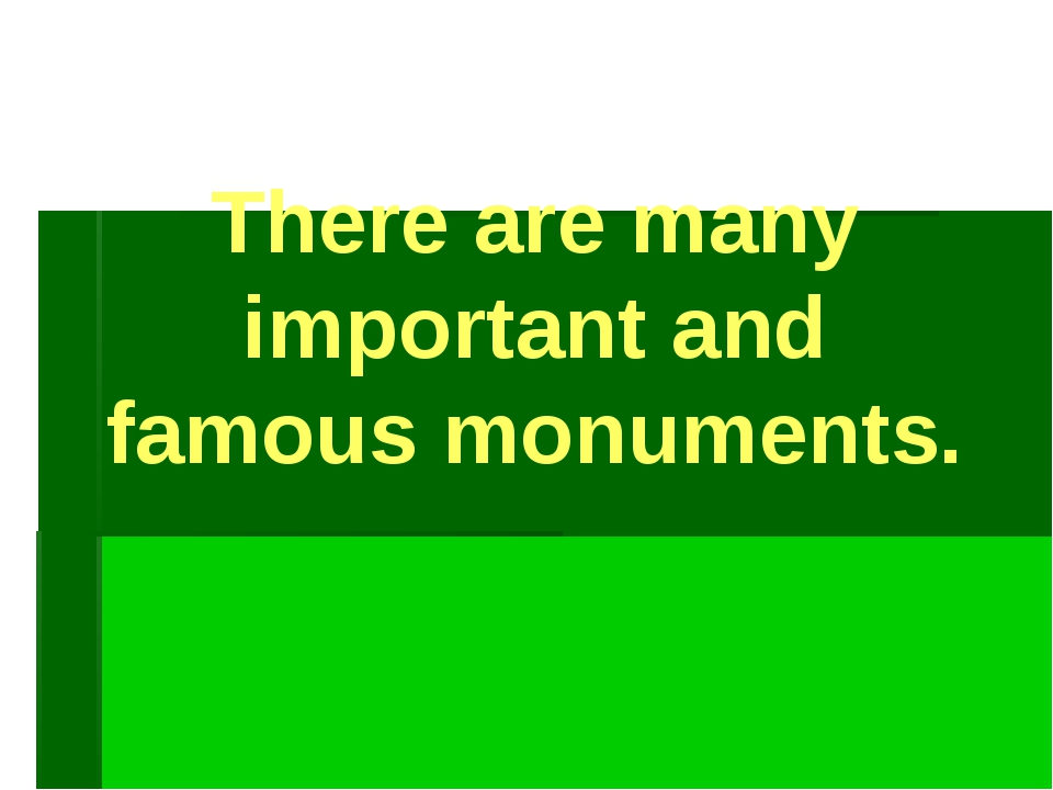 There are many important and famous monuments.