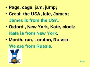 Page, cage, jam, jump; Great, the USA, late, James; James is from the USA. Ox