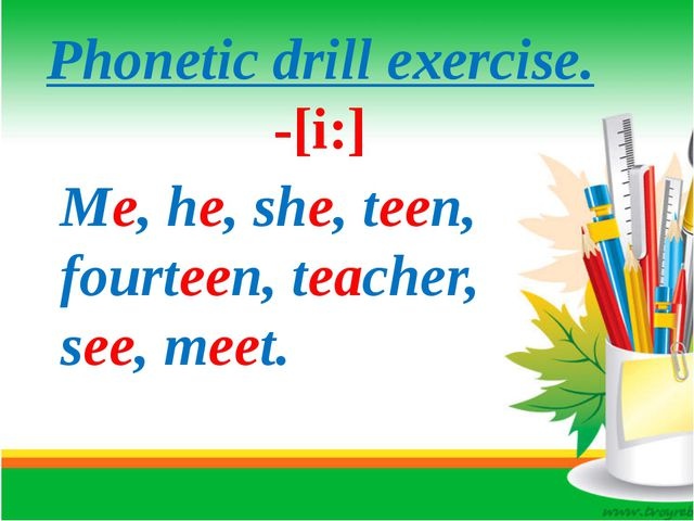Phonetic drill exercise. -[i:] Me, he, she, teen, fourteen, teacher, see, me...