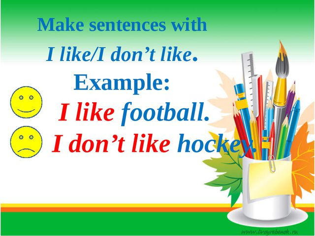 Make sentences with I like/I don't like. Example: I like football. I don't l...