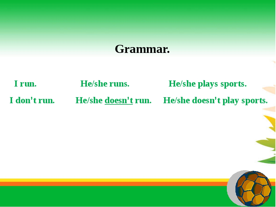 Grammar. I run. He/she runs. He/she plays sports. I don't run. He/she doesn'...