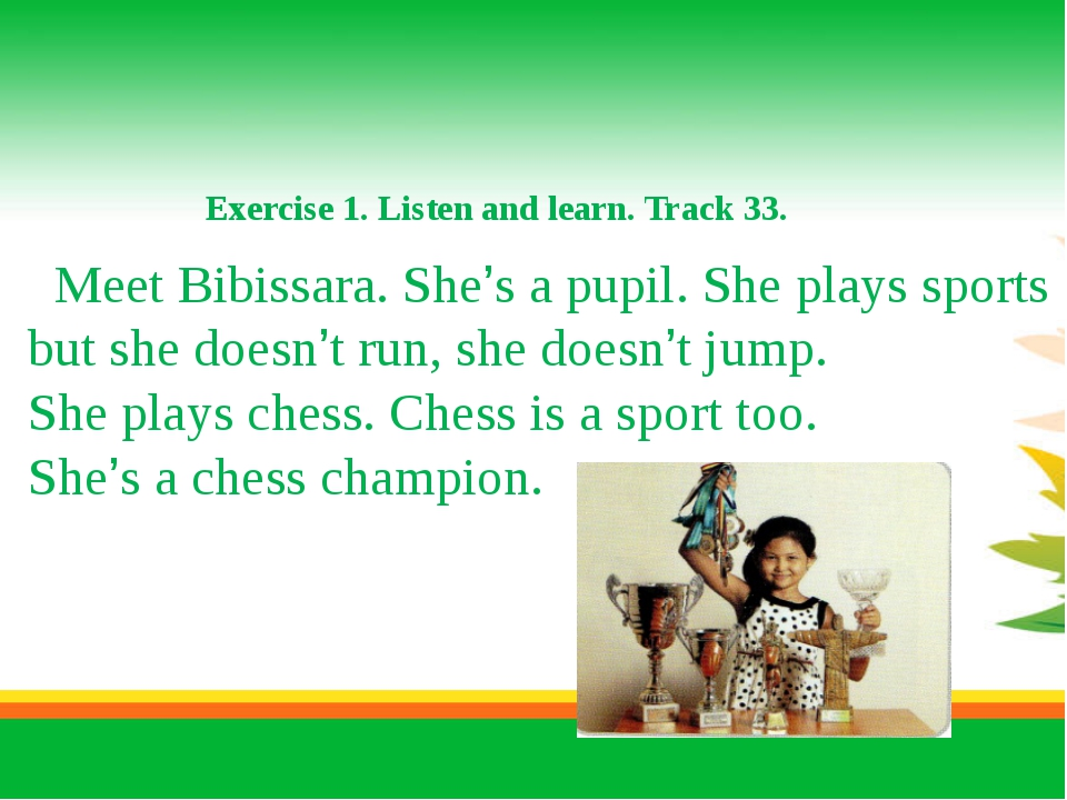 Exercise 1. Listen and learn. Track 33. Meet Bibissara. She's a pupil. She p...