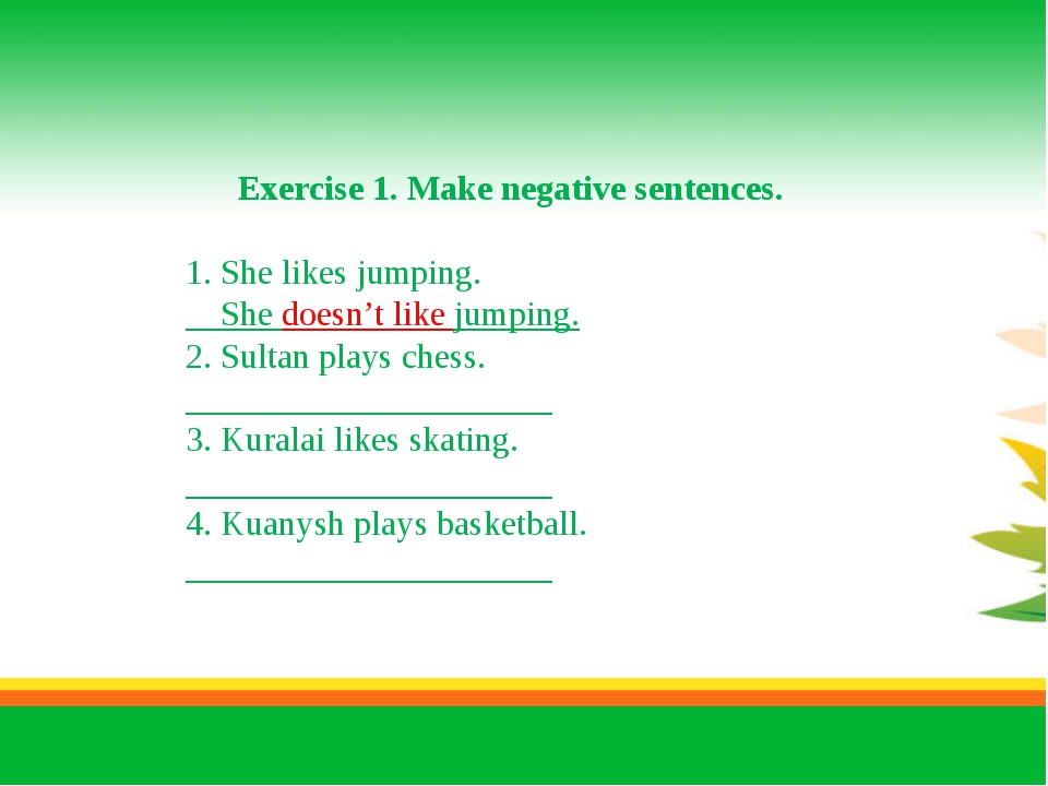 Exercise 1. Make negative sentences.   1. She likes jumping. She doesn't lik...