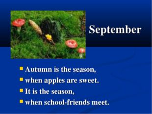 September Autumn is the season, when apples are sweet. It is the season, when
