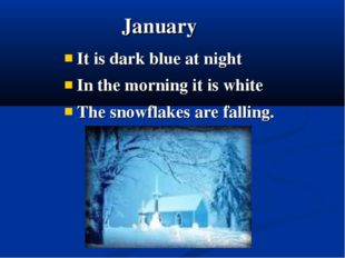 It is dark blue at night In the morning it is white The snowflakes are fallin