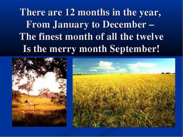 There are 12 months in the year, From January to December – The finest month...