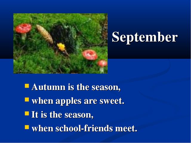September Autumn is the season, when apples are sweet. It is the season, when...