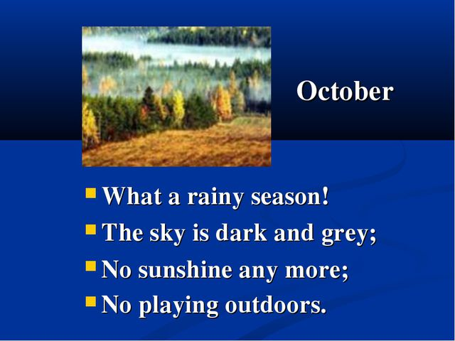 October What a rainy season! The sky is dark and grey; No sunshine any more;...