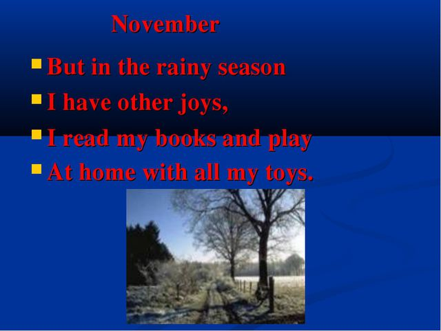 November But in the rainy season I have other joys, I read my books and play...