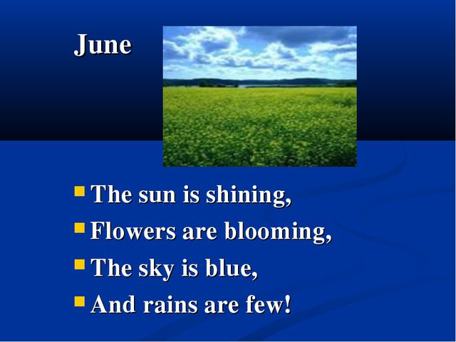 June The sun is shining, Flowers are blooming, The sky is blue, And rains are...
