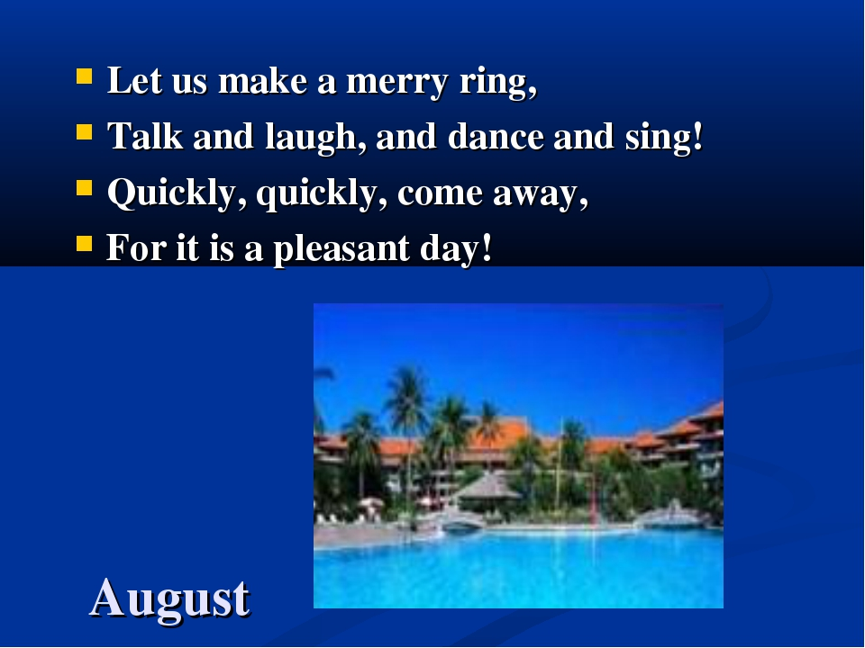 August Let us make a merry ring, Talk and laugh, and dance and sing! Quickly,...