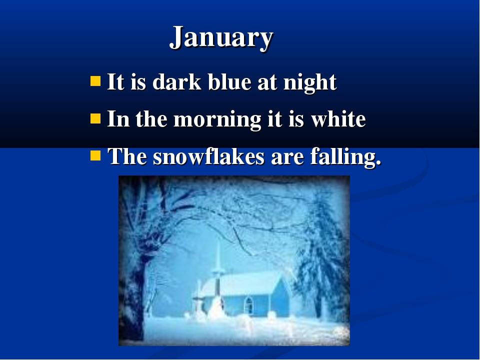 It is dark blue at night In the morning it is white The snowflakes are fallin...