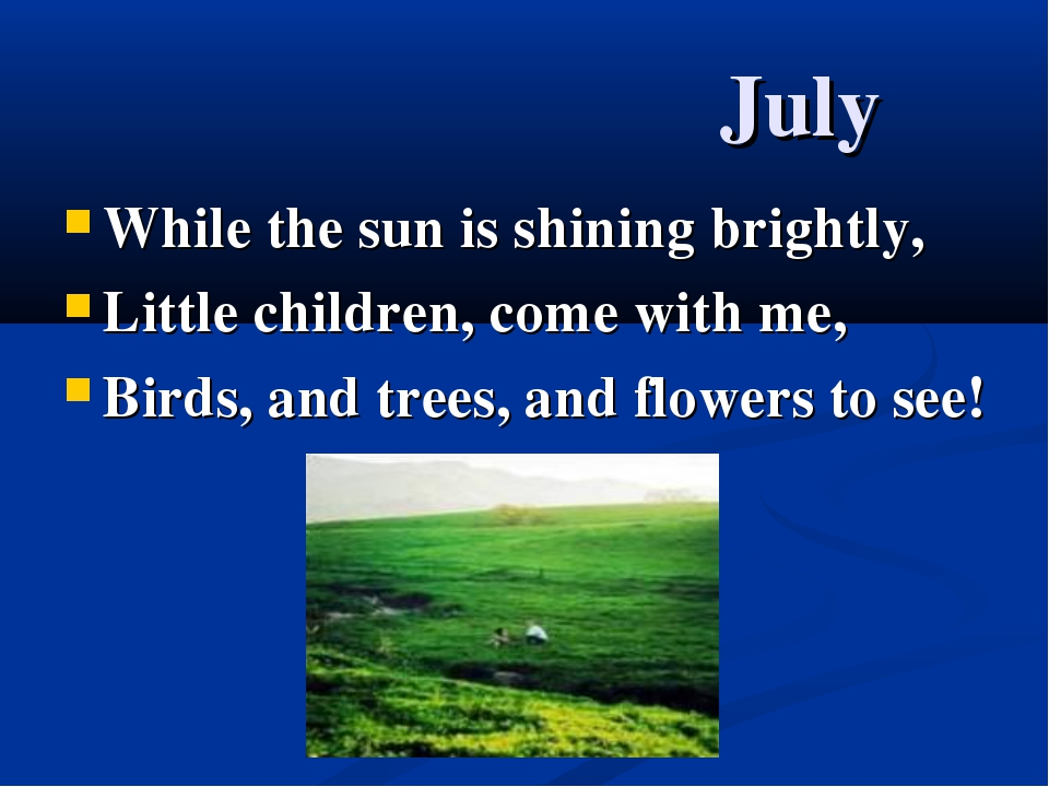 July While the sun is shining brightly, Little children, come with me, Birds,...