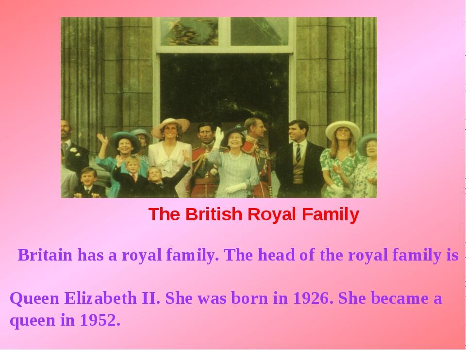 The British Royal Family Britain has a royal family. The head of the royal f...
