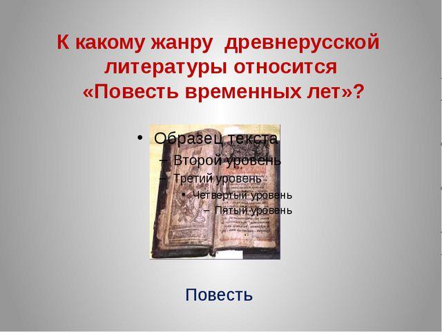 К какому жанру древнерусской литературы относится «Повесть временных лет»? По...