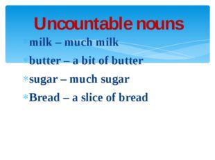 milk – much milk butter – a bit of butter sugar – much sugar Bread – a slice