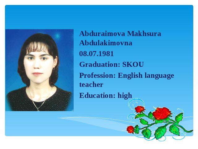 Abduraimova Makhsura Abdulakimovna 08.07.1981 Graduation: SKOU Profession: E...