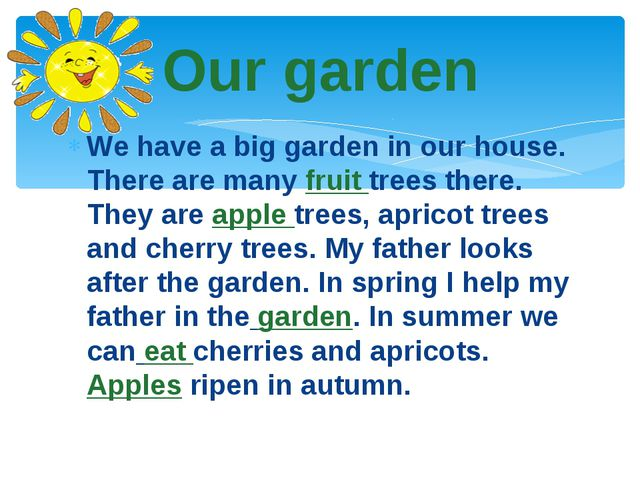 We have a big garden in our house. There are many fruit trees there. They are...