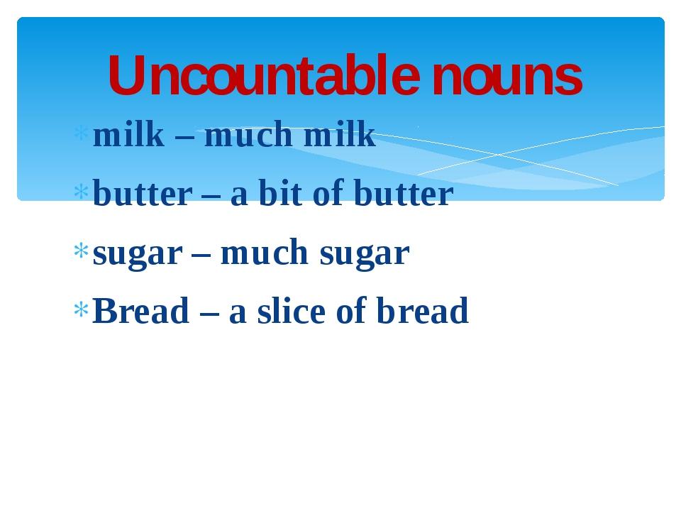 milk – much milk butter – a bit of butter sugar – much sugar Bread – a slice...
