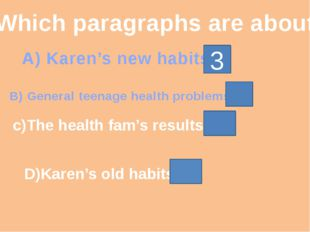 Which paragraphs are about A) Karen's new habits 3 B) General teenage health