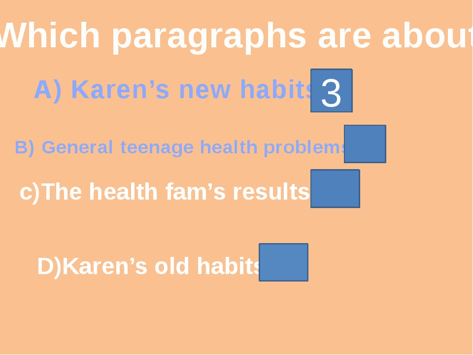 Which paragraphs are about A) Karen's new habits 3 B) General teenage health...