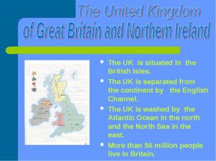 The UK is situated in the British Isles. The UK is separated from the contin