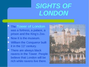 SIGHTS OF LONDON The Tower of London was a fortress, a palace, a prison and t